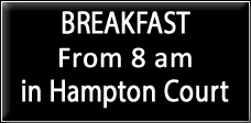 Breakfast in Hampton Court from 8 am